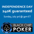 Black Chip Poker to Host $240K Independence Day Event